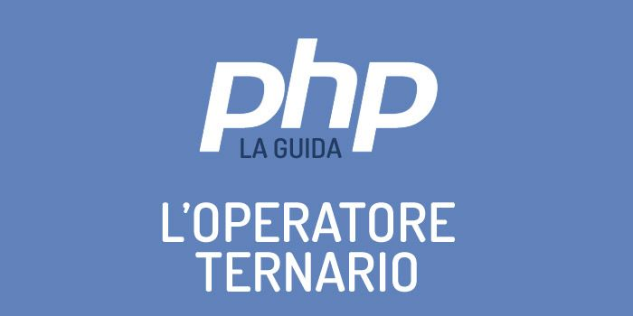 L'operatore ternario in PHP, l'alternativa al costrutto if .. else.